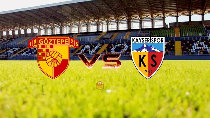 Göztepe - Kayserispor Maç Önü